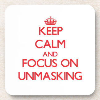 Keep calm and focus on UNMASKING Drink Coasters