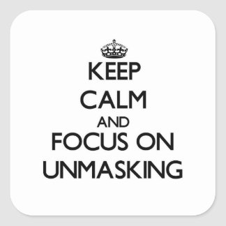 Keep Calm and focus on Unmasking Square Sticker