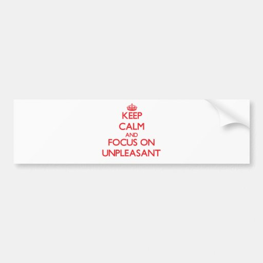 Keep Calm and focus on Unpleasant Bumper Sticker