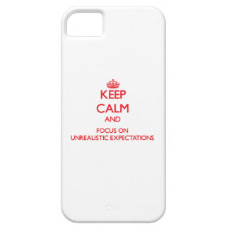 Keep Calm and focus on Unrealistic Expectations iPhone 5 Cover