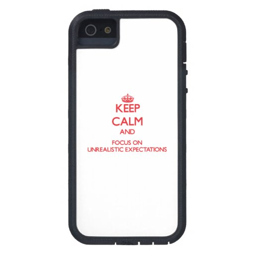 Keep Calm and focus on Unrealistic Expectations iPhone 5/5S Cases
