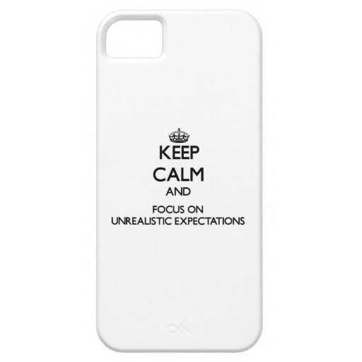 Keep Calm and focus on Unrealistic Expectations Case For iPhone 5/5S