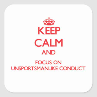 Keep Calm and focus on Unsportsmanlike Conduct Square Stickers
