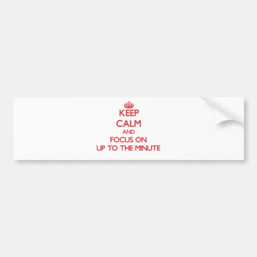 Keep Calm and focus on Up-To-The-Minute Bumper Stickers