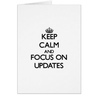 Keep Calm and focus on Updates Cards