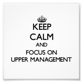 Keep Calm and focus on Upper Management Photo