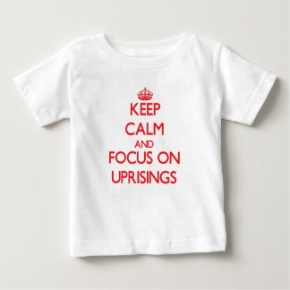 Keep Calm and focus on Uprisings Tee Shirt