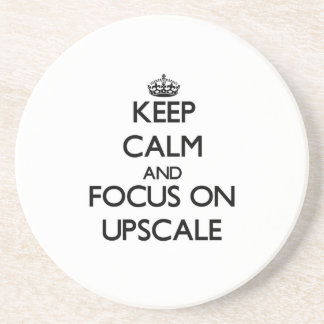 Keep Calm and focus on Upscale Drink Coaster