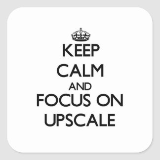 Keep Calm and focus on Upscale Square Sticker