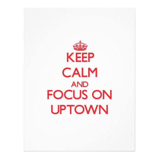 Keep Calm and focus on Uptown Flyer Design