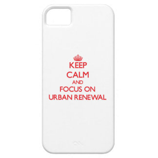 Keep Calm and focus on Urban Renewal iPhone 5/5S Covers
