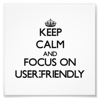 Keep Calm and focus on User-Friendly Photograph