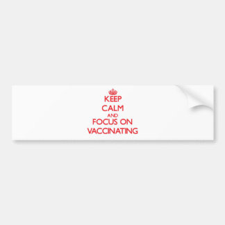 Keep Calm and focus on Vaccinating Bumper Stickers