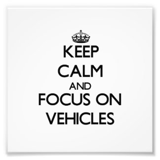 Keep Calm and focus on Vehicles Photo Print