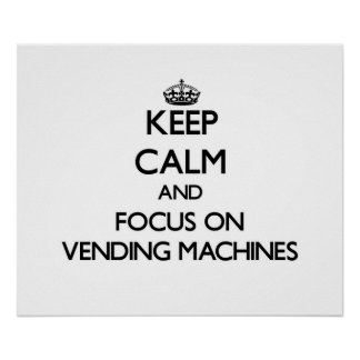 Keep Calm and focus on Vending Machines Poster