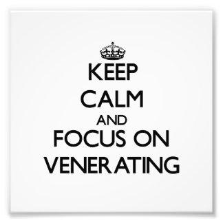 Keep Calm and focus on Venerating Photograph