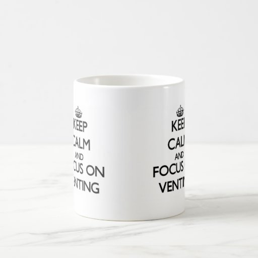 Keep Calm and focus on Venting Coffee Mugs