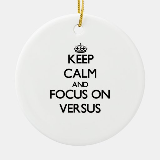 Keep Calm and focus on Versus Ornament
