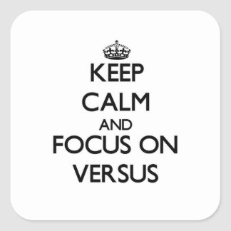 Keep Calm and focus on Versus Square Stickers