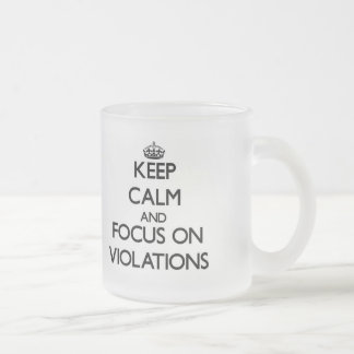 Keep Calm and focus on Violations 10 Oz Frosted Glass Coffee Mug