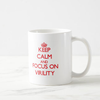 Keep Calm and focus on Virility Coffee Mug