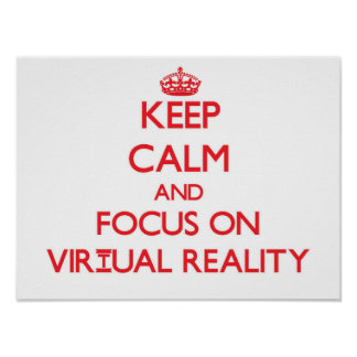 Keep Calm and focus on Virtual Reality Poster