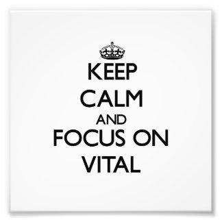 Keep Calm and focus on Vital Photo