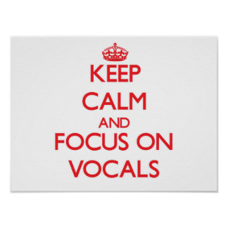 Keep Calm and focus on Vocals Poster