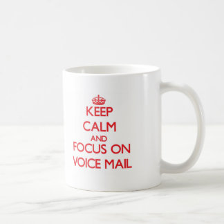 Keep Calm and focus on Voice Mail Basic White Mug