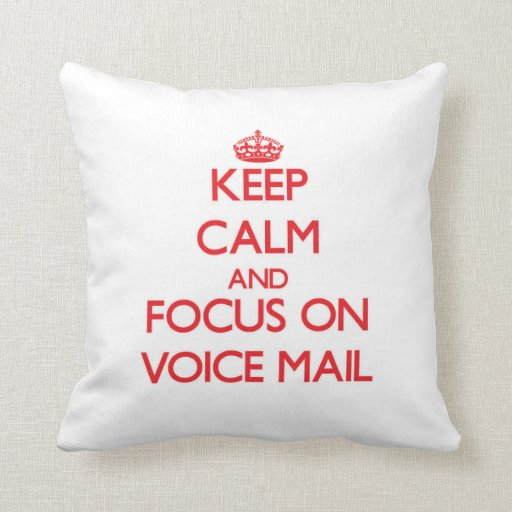 Keep Calm and focus on Voice Mail Throw Pillow