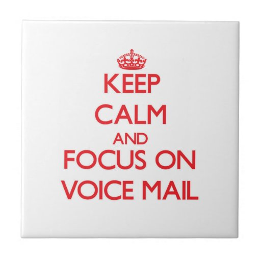 Keep Calm and focus on Voice Mail Ceramic Tile