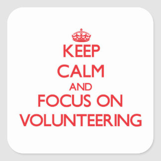 Keep Calm and focus on Volunteering Square Sticker
