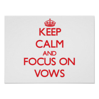 Keep Calm and focus on Vows Print