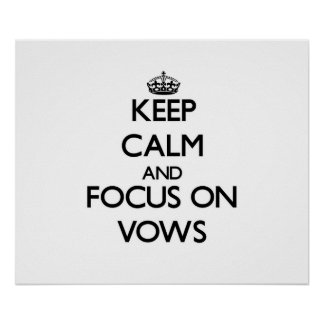 Keep Calm and focus on Vows Poster