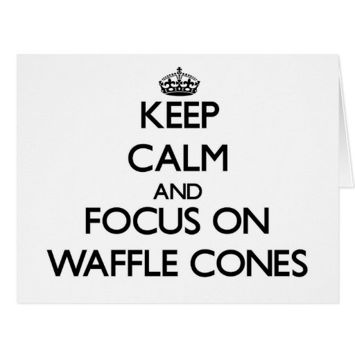 Keep Calm and focus on Waffle Cones Greeting Cards