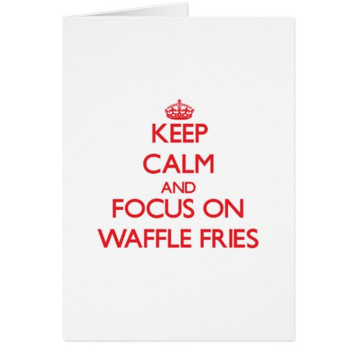 Keep Calm and focus on Waffle Fries Card
