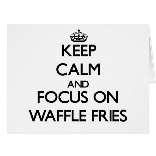 Keep Calm and focus on Waffle Fries Cards