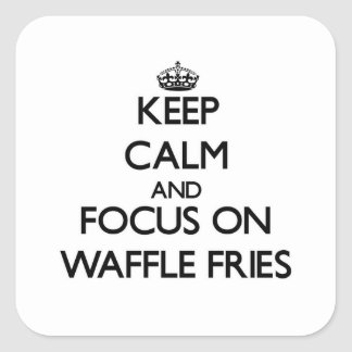 Keep Calm and focus on Waffle Fries Square Sticker