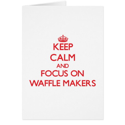Keep Calm and focus on Waffle Makers Greeting Cards