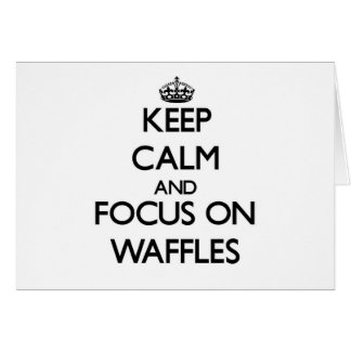 Keep Calm and focus on Waffles Cards