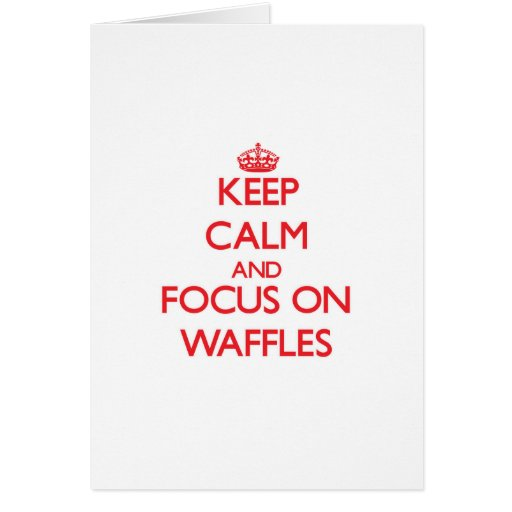 Keep Calm and focus on Waffles Greeting Card