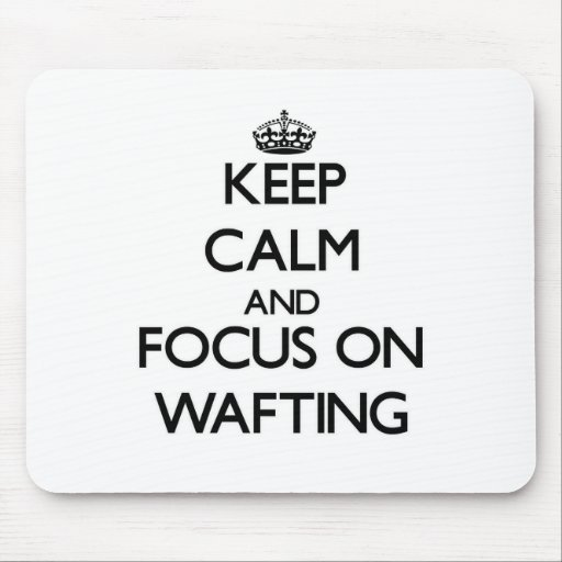 Keep Calm and focus on Wafting Mousepads