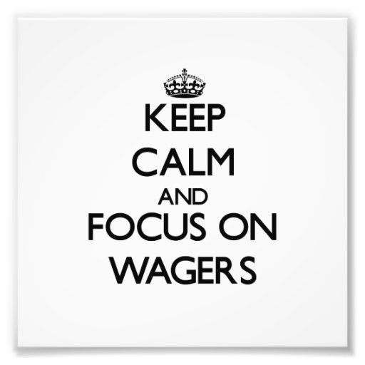 Keep Calm and focus on Wagers Art Photo
