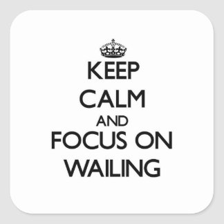 Keep Calm and focus on Wailing Square Sticker