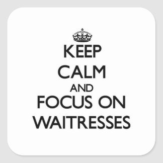 Keep Calm and focus on Waitresses Square Sticker