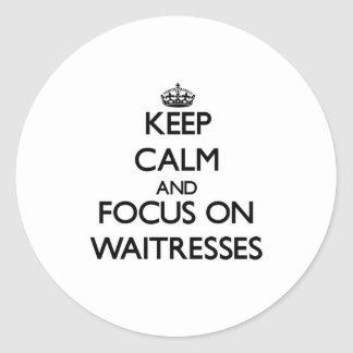 Keep Calm and focus on Waitresses Stickers