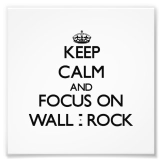 Keep Calm and focus on Wall - Rock Photo Art