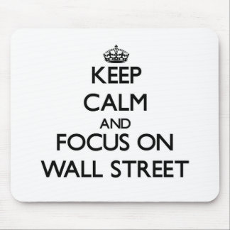 Keep Calm and focus on Wall Street Mouse Pad