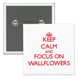 Keep Calm and focus on Wallflowers Pins