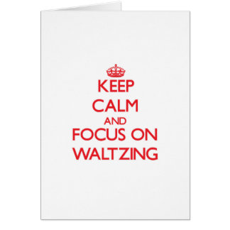 Keep Calm and focus on Waltzing Greeting Card